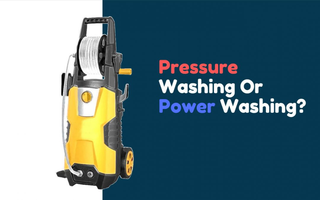 Pressure Washing Vs Power Washing
