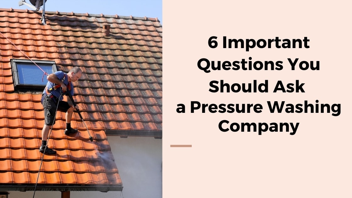 6 Important Questions You Should Ask a Pressure Washing Company